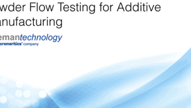 New eBook from Freeman Technology Addresses the Critical Issue of Powder Flow Testing for Additive Manufacturing